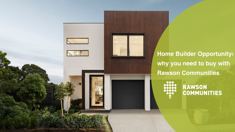 HomeBuilder Opportunity: why you need to buy with Rawson Communities